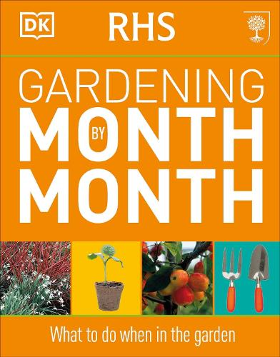RHS Gardening Month by Month: What to Do When in the Garden (Paperback)