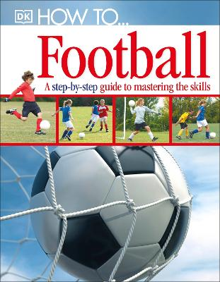 How To...Football: A Step-by-Step Guide to Mastering Your Skills - How To (Hardback)