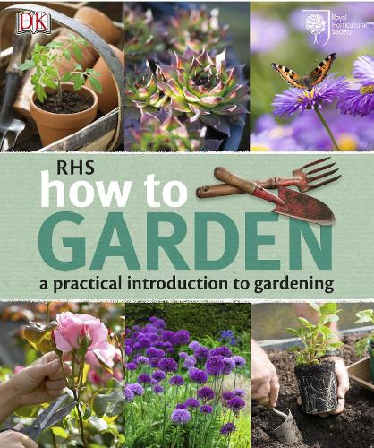 RHS How to Garden: A Practical Introduction to Gardening (Paperback)