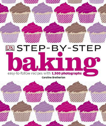 Step-by-Step Baking: Easy-to-Follow Recipes with 1,500 Photographs (Hardback)