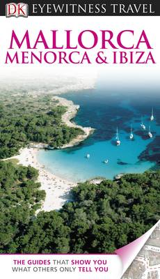 DK Eyewitness Travel Guide: Mallorca, Menorca & Ibiza - DK Eyewitness Travel Guide (Paperback)
