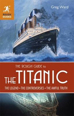 The Rough Guide to the Titanic - Rough Guide to... (Paperback)