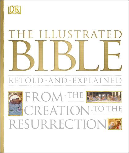 The Illustrated Bible: From the Creation to the Resurrection (Hardback)