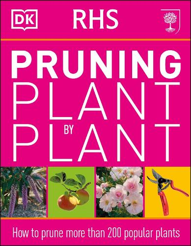 RHS Pruning Plant by Plant: How to Prune more than 200 Popular Plants (Paperback)