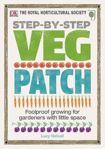 RHS Step-by-Step Veg Patch: Foolproof Growing for Gardeners with Little Space (Hardback)