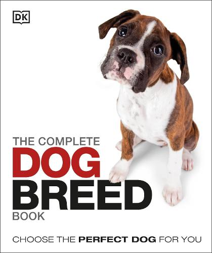 The Complete Dog Breed Book: Choose the Perfect Dog For You (Hardback)