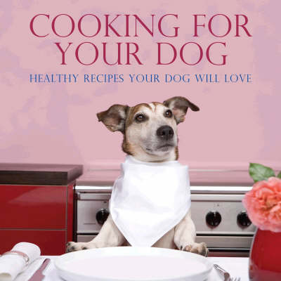 Cooking for Your Dog (Hardback)
