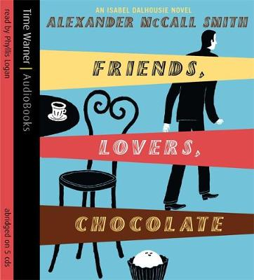 Friends, Lovers, Chocolate - Isabel Dalhousie Novels (CD-Audio)