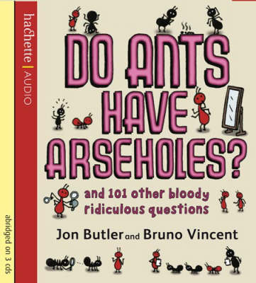 Do Ants Have Arseholes?: and 101 Other Bloody Ridiculous Questions (CD-Audio)