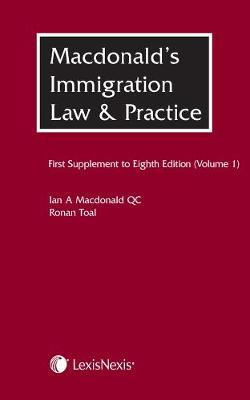 Macdonald's Immigration Law & Practice - Volume 1: First Supplement to the Eighth edition (Paperback)