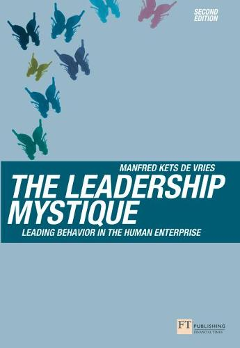 The Leadership Mystique: Leading behavior in the human enterprise - Financial Times Series (Paperback)