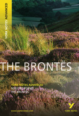 The Brontes: Selected Poems by Charlotte Bronte, Emily Bronte - York Notes Advanced (Paperback)
