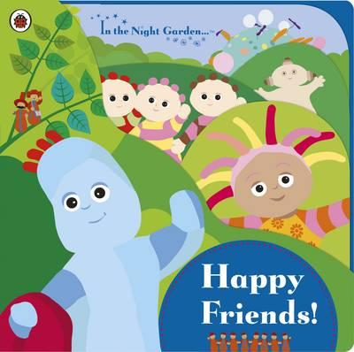 In the Night Garden: Happy Friends! (Board book)