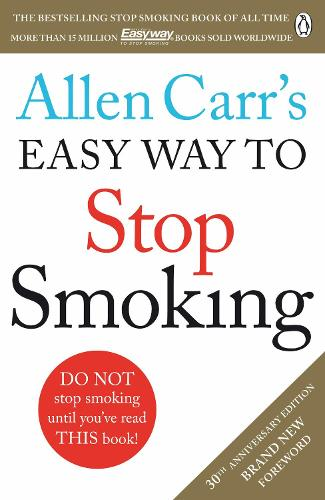 Allen Carr's Easy Way to Stop Smoking: Read this book and you'll never smoke a cigarette again (Paperback)