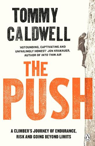 The Push: A Climber's Journey of Endurance, Risk and Going Beyond Limits (Paperback)