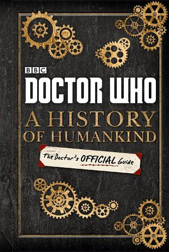 Doctor Who: A History of Humankind: The Doctor's Official Guide - Doctor Who (Hardback)