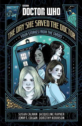 Doctor Who: The Day She Saved the Doctor: Four Stories from the TARDIS - Doctor Who (Hardback)