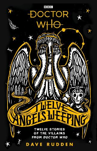 Doctor Who: Twelve Angels Weeping: Twelve stories of the villains from Doctor Who - Doctor Who (Hardback)