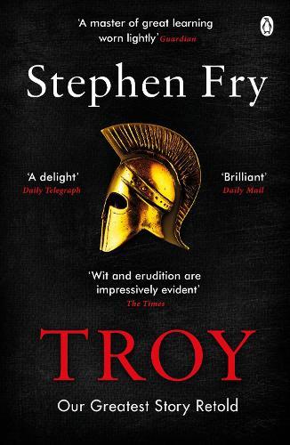 Troy: Our Greatest Story Retold - Stephen Fry's Greek Myths (Paperback)