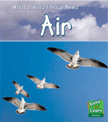 Air - Read and Learn: What Living Things Need (Paperback)