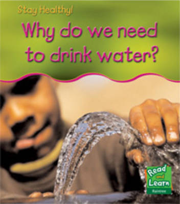 Why do we need to drink water? - Read and Learn: Stay Healthy (Paperback)