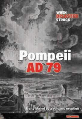 Pompeii, AD 79 - When Disaster Struck (Hardback)