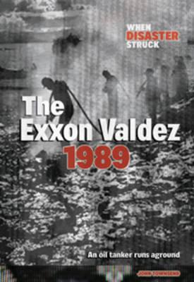 Exxon Valdez - When Disaster Struck (Hardback)
