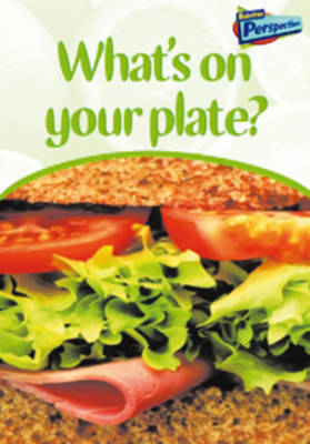 What's On Your Plate? - Raintree Perspectives: What's On Your Plate? (Big book)