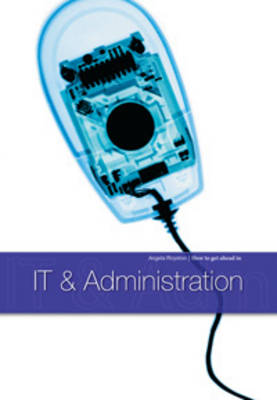 IT & Administration - How to Get Ahead in (Hardback)