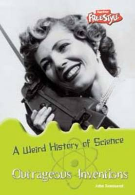 Outrageous Inventions - Raintree Freestyle: Weird History of Science (Paperback)