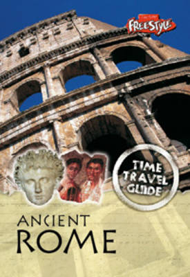 Ancient Rome - Raintree Freestyle Express: Time Travel Guides (Paperback)