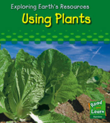 Using Plants - Read and Learn: Exploring Earth's Resources S. (Hardback)