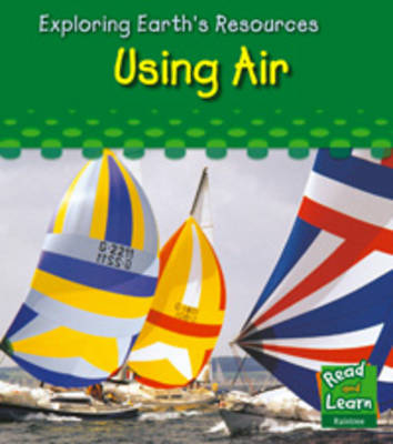 Using air - Read and Learn: Exploring Earth's Resources (Hardback)