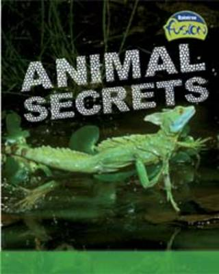 Animal Secrets: Animal Life Processes - Raintree Fusion: Life Processes and Living Things (Hardback)