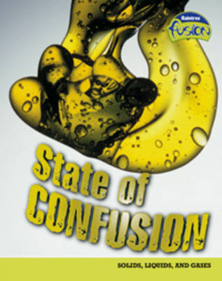 State of Confusion: Solids, Liquids and Gases - Raintree Fusion: Physical Processes and Materials (Hardback)