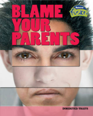 Blame Your Parents: Inherited Traits - Raintree Fusion: Life Processes and Living Things (Paperback)
