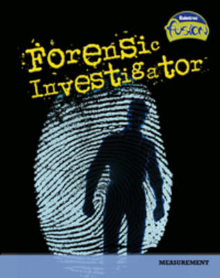 Forensic Investigator: Measurement - Raintree Fusion: Life Processes and Living Things (Paperback)
