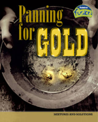 Panning for Gold: Mixtures and Solutions - Raintree Fusion: Physical Processes and Materials (Paperback)