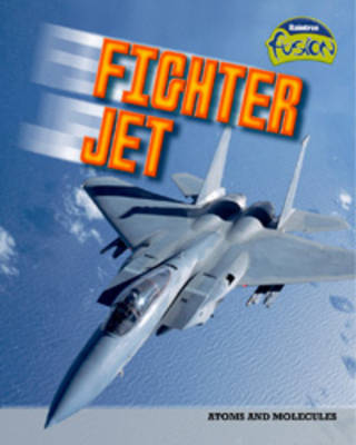 Fighter Jet: Atoms and Molecules - Raintree Fusion: Physical Processes and Materials (Paperback)