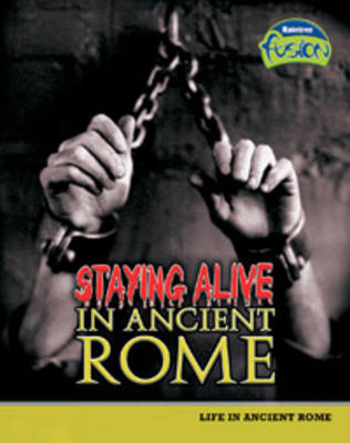 Staying Alive in Ancient Rome - Raintree Fusion: History (Hardback)