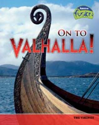 On to Valhalla!: The Vikings - Raintree Fusion: History (Paperback)