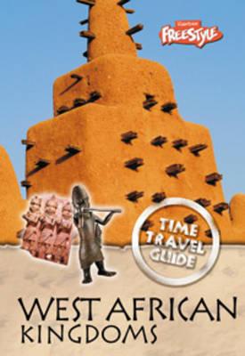 West African Kingdoms - Raintree Freestyle: Time Travel Guides (Hardback)