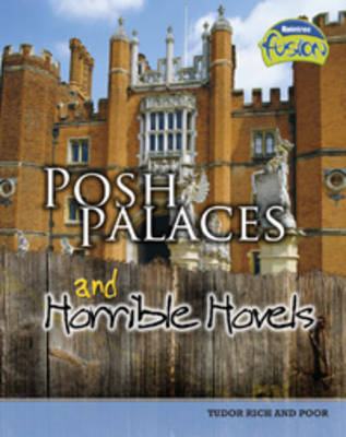 Posh Palaces and Horrible Hovels: Tudor Rich and Poor - Raintree Fusion: History (Paperback)