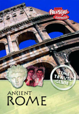 Ancient Rome - Raintree Freestyle Express: Time Travel Guides (Hardback)