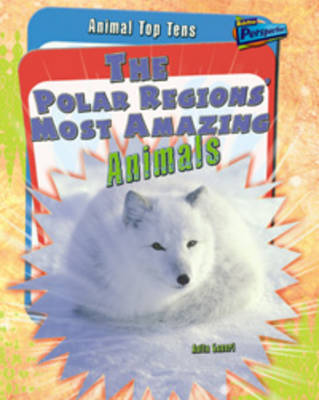 The Polar Regions' Most Amazing Animals - Raintree Perspectives: Animal Top Tens (Hardback)