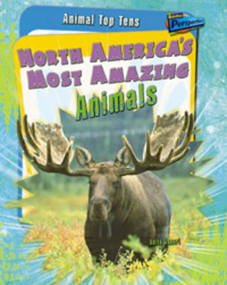 North America's Most Amazing Animals - Raintree Perspectives: Animal Top Tens (Paperback)