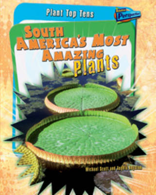 South America's Most Amazing Plants - Raintree Perspectives: Plant Top Tens (Hardback)