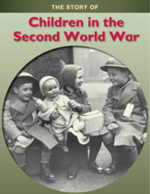 Children in the Second World War - Story of... (Hardback)