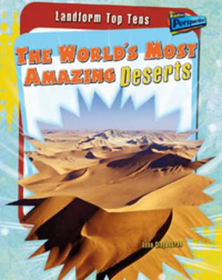 The World's Most Amazing Deserts - Raintree Perspectives: Landform Top Tens (Hardback)