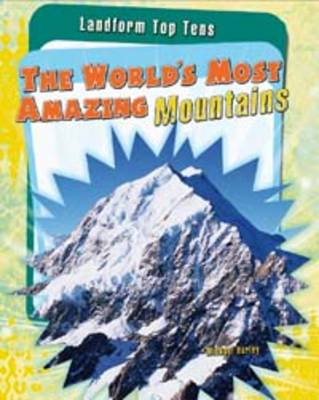 The World's Most Amazing Mountains - Raintree Perspectives: Landform Top Tens (Paperback)